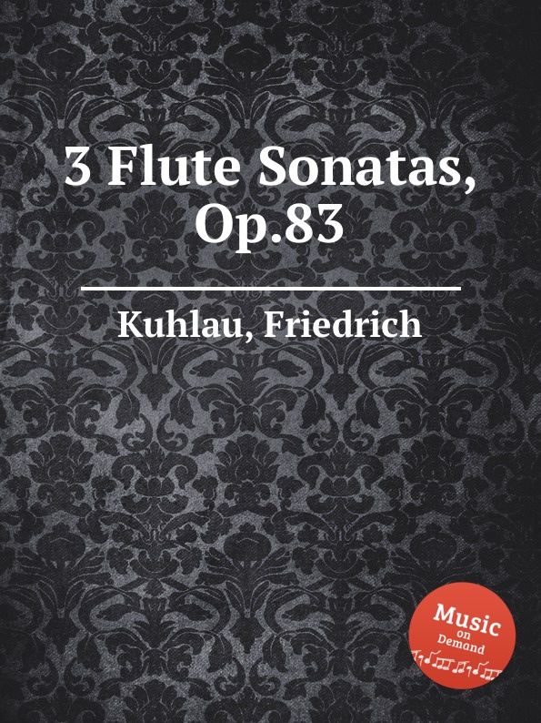 F. Kuhlau 3 Flute Sonatas, Op.83 f kuhlau 3 grand solos for flute and piano ad lib op 57
