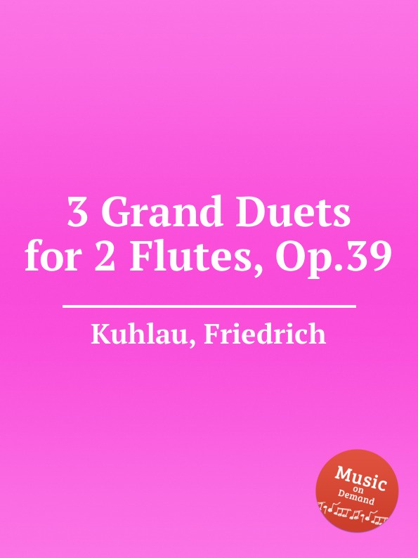 F. Kuhlau 3 Grand Duets for 2 Flutes, Op.39 f kuhlau 3 grand solos for flute and piano ad lib op 57