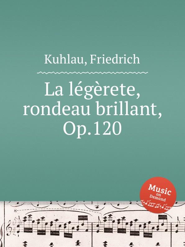 F. Kuhlau La legerete, rondeau brillant, Op.120 f kuhlau 3 rondos for piano duet op 111