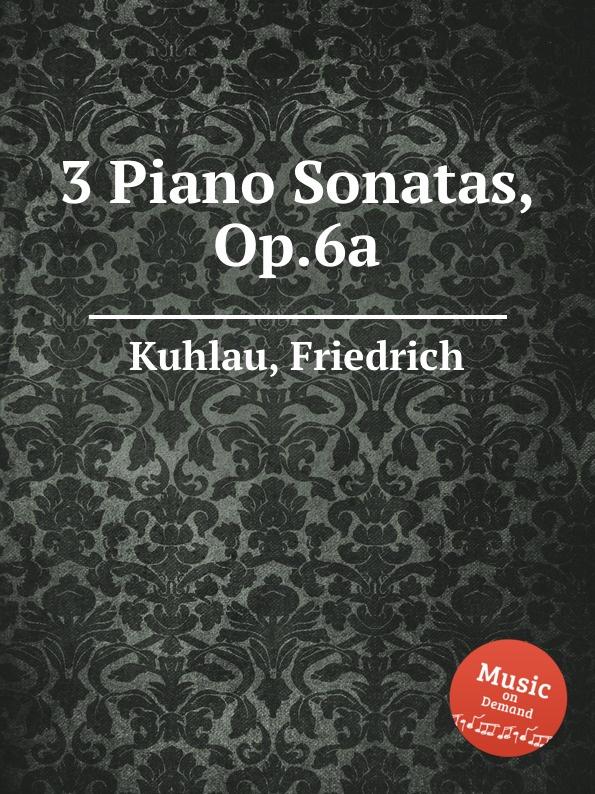 F. Kuhlau 3 Piano Sonatas, Op.6a цена и фото
