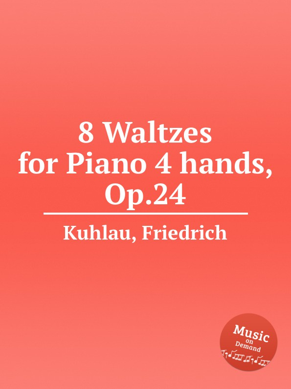 F. Kuhlau 8 Waltzes for Piano 4 hands, Op.24 f kuhlau trio for piano and 2 flutes op 119