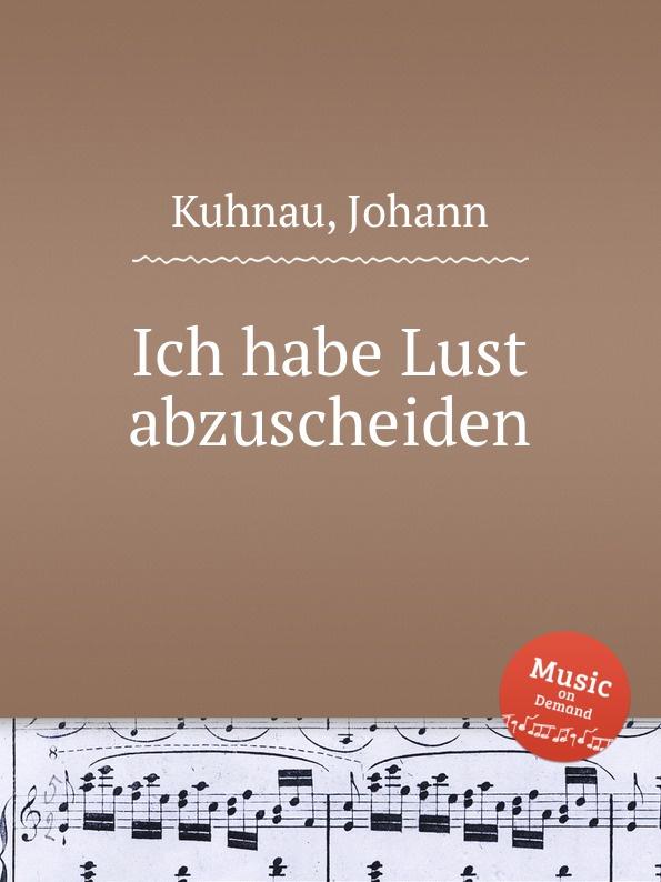 J. Kuhnau Ich habe Lust abzuscheiden a hammerschmidt habe deine lust an dem herren
