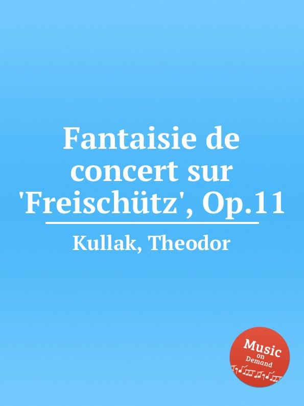 T. Kullak Fantaisie de concert sur .Freischutz., Op.11 t kullak scenes from childhood op 81