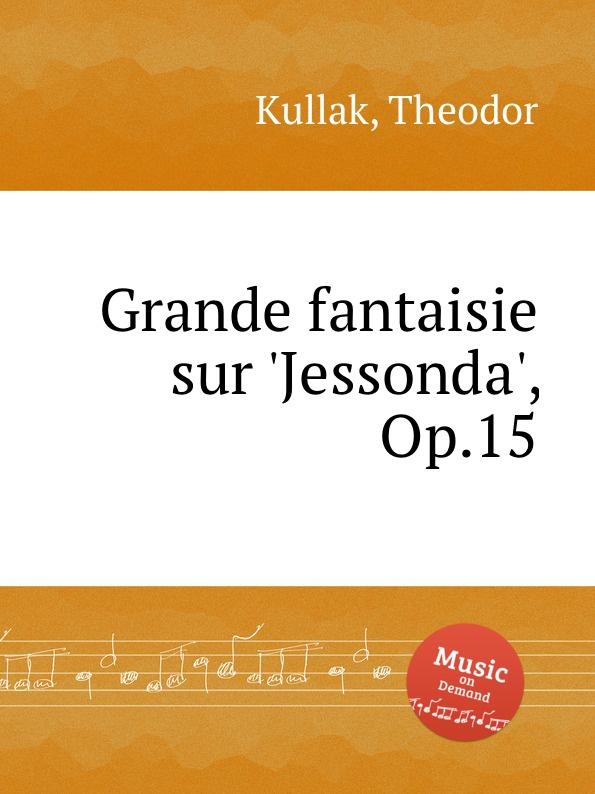 T. Kullak Grande fantaisie sur .Jessonda., Op.15 m carcassi fantaisie sur les motifs du serment op 45