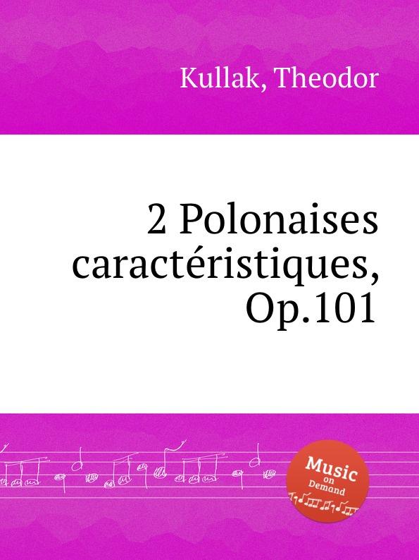 T. Kullak 2 Polonaises caracteristiques, Op.101 цена