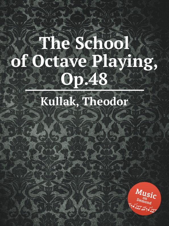 T. Kullak The School of Octave Playing, Op.48 t kullak scenes from childhood op 81