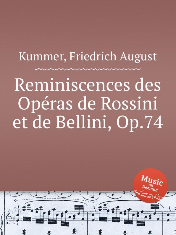 F.A. Kummer Reminiscences des Operas de Rossini et de Bellini, Op.74 f a kummer reminiscences des operas de rossini et de bellini op 74
