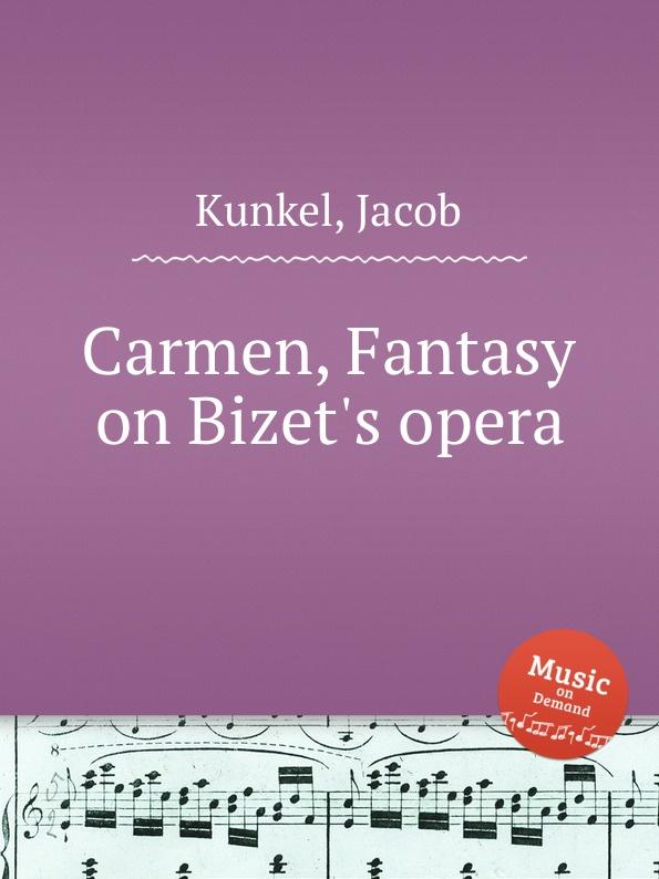 J. Kunkel Carmen, Fantasy on Bizet.s opera j rive king paraphrase de concert on bizet s carmen