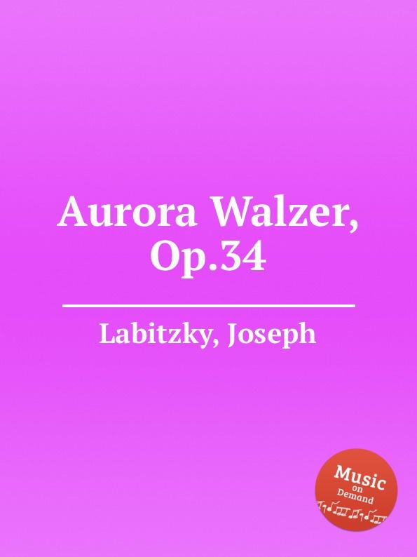 J. Labitzky Aurora Walzer, Op.34