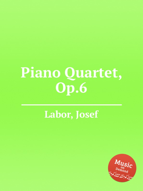 J. Labor Piano Quartet, Op.6 r kahn piano quartet op 41