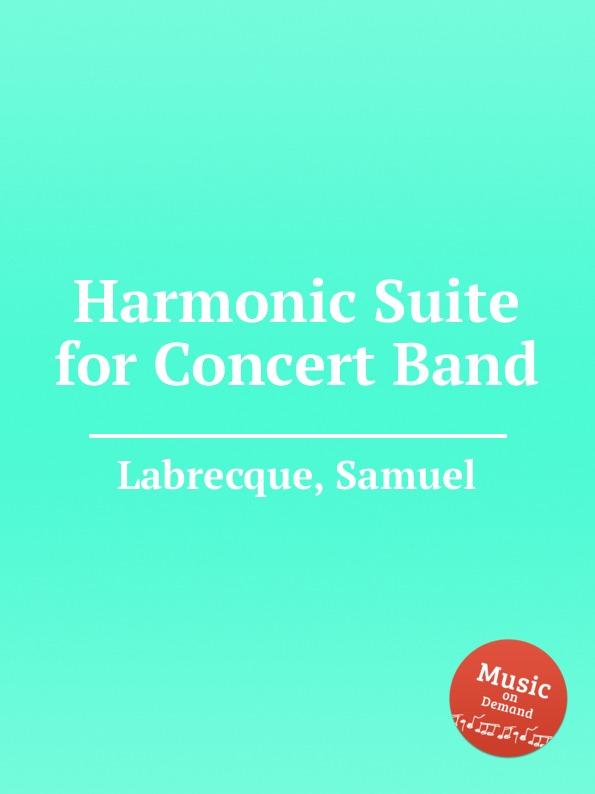 S. Labrecque Harmonic Suite for Concert Band samuel labrecque samuel labrecque 001