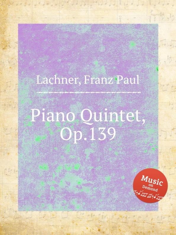 F.P. Lachner Piano Quintet, Op.139 f p lachner piano quintet no 2 op 145