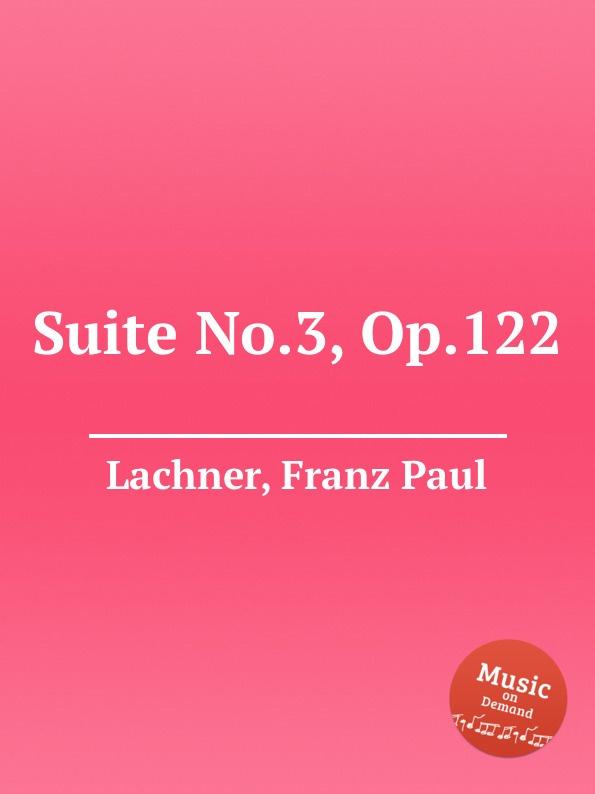 F.P. Lachner Suite No.3, Op.122 f p lachner piano quintet no 2 op 145