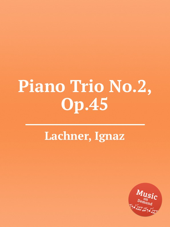 I. Lachner Piano Trio No.2, Op.45 f p lachner piano quintet no 2 op 145