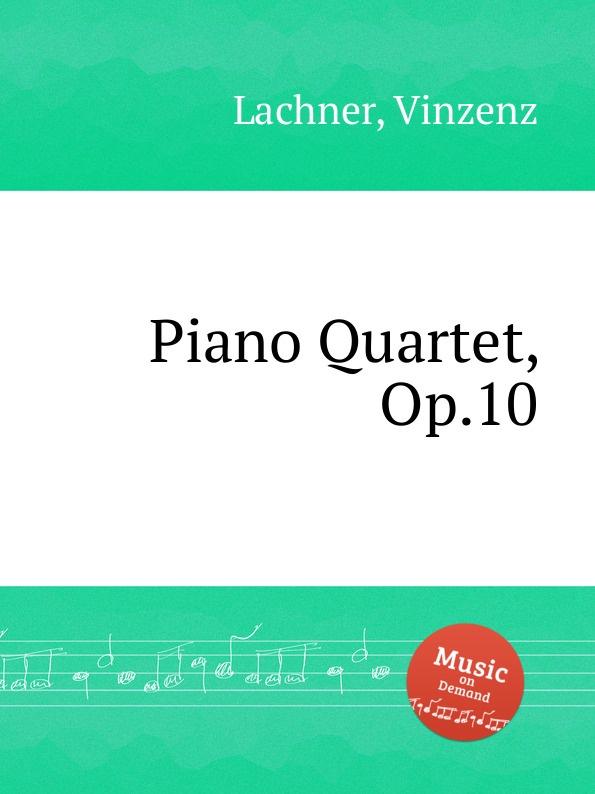 V. Lachner Piano Quartet, Op.10 r kahn piano quartet op 41