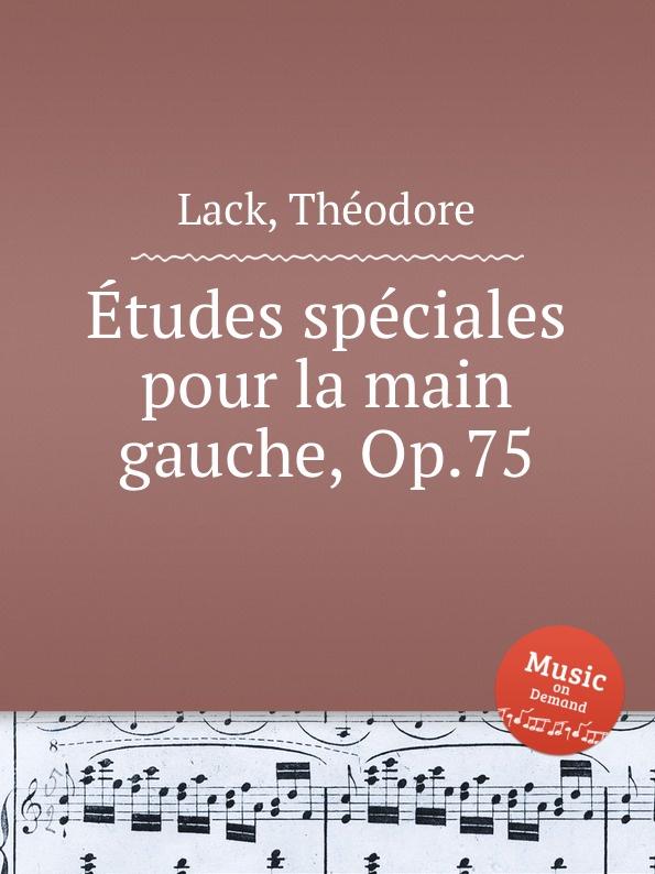T. Lack Etudes speciales pour la main gauche, Op.75 t lack sonatine pour deux pianos op 129