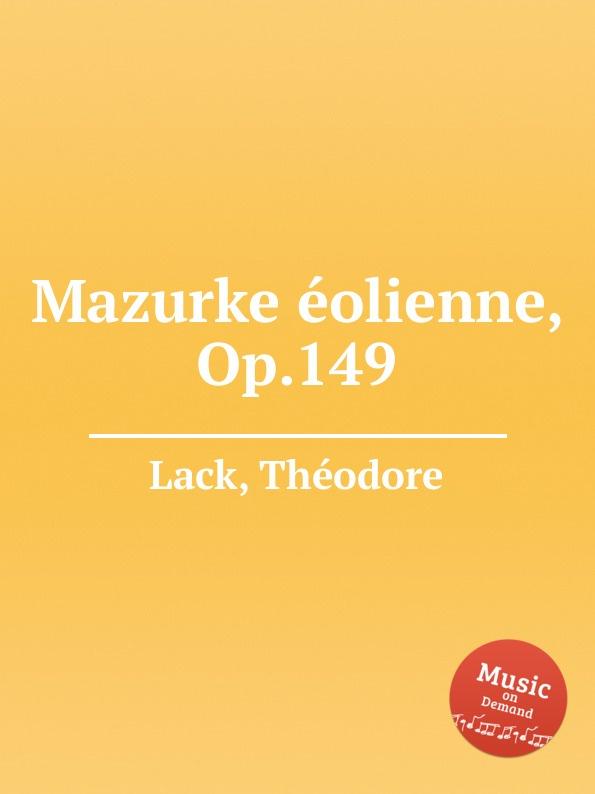 T. Lack Mazurke eolienne, Op.149 цена и фото
