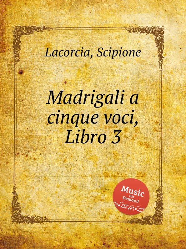 цена S. Lacorcia Madrigali a cinque voci, Libro 3 в интернет-магазинах