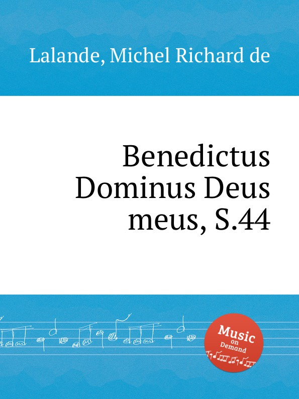 M.R. Lalande Benedictus Dominus Deus meus, S.44 m r lalande deus deus meus ad te luce vigilo s 20