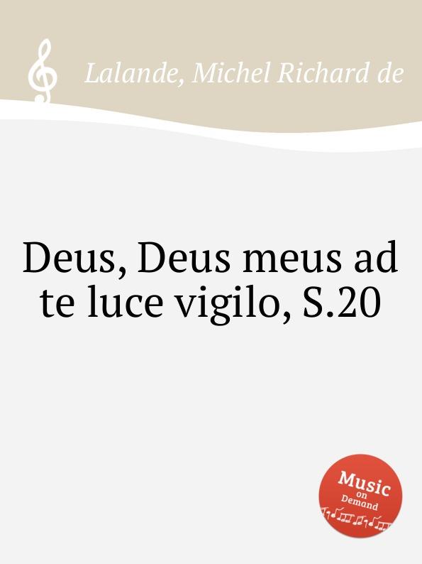 M.R. Lalande Deus, Deus meus ad te luce vigilo, S.20 m r lalande deus deus meus ad te luce vigilo s 20
