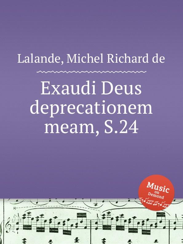 M.R. Lalande Exaudi Deus deprecationem meam, S.24 m r lalande deus deus meus ad te luce vigilo s 20