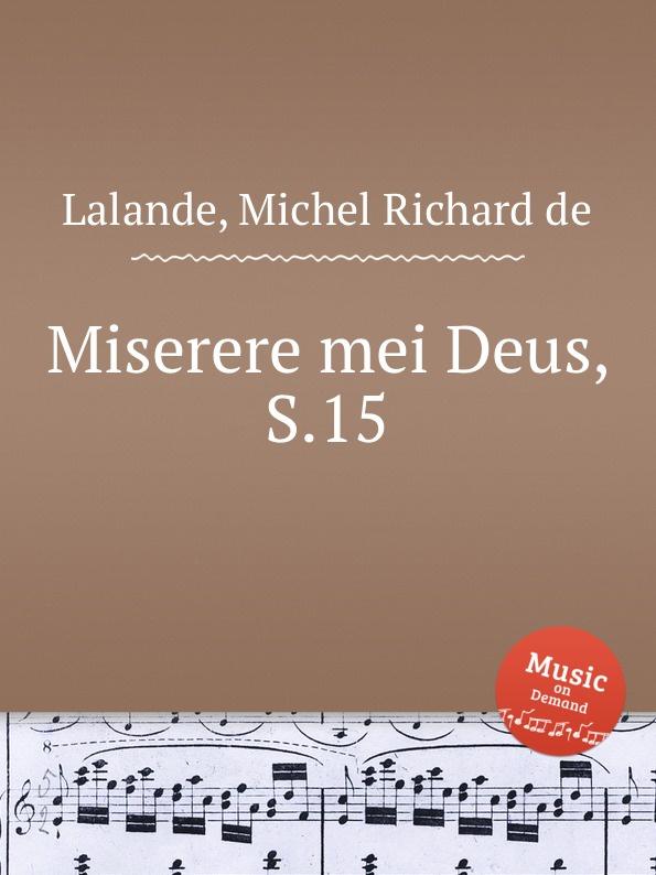 M.R. Lalande Miserere mei Deus, S.15 m r lalande confitebimur tibi deus s 59