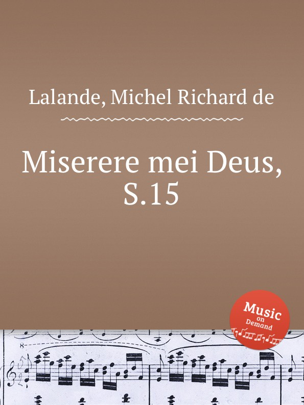 M.R. Lalande Miserere mei Deus, S.15 m r lalande deus deus meus ad te luce vigilo s 20