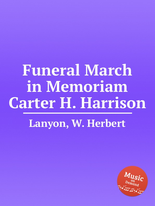 W.H. Lanyon Funeral March in Memoriam Carter H. Harrison w h lanyon 2 sketches