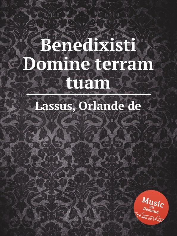 O.de Lassus Benedixisti Domine terram tuam o de lassus domine in auxilium meum respice