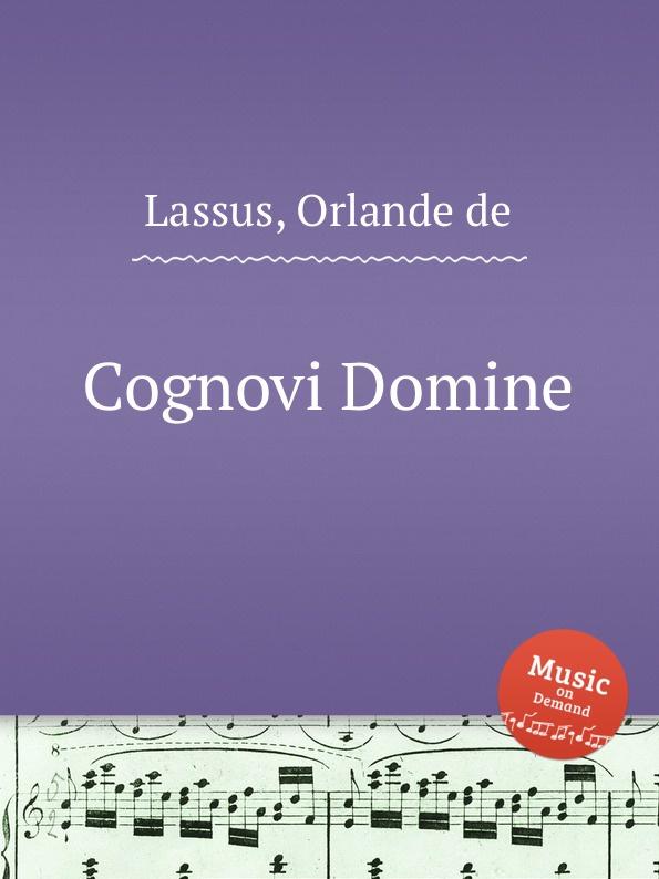 O.de Lassus Cognovi Domine o de lassus domine in auxilium meum respice