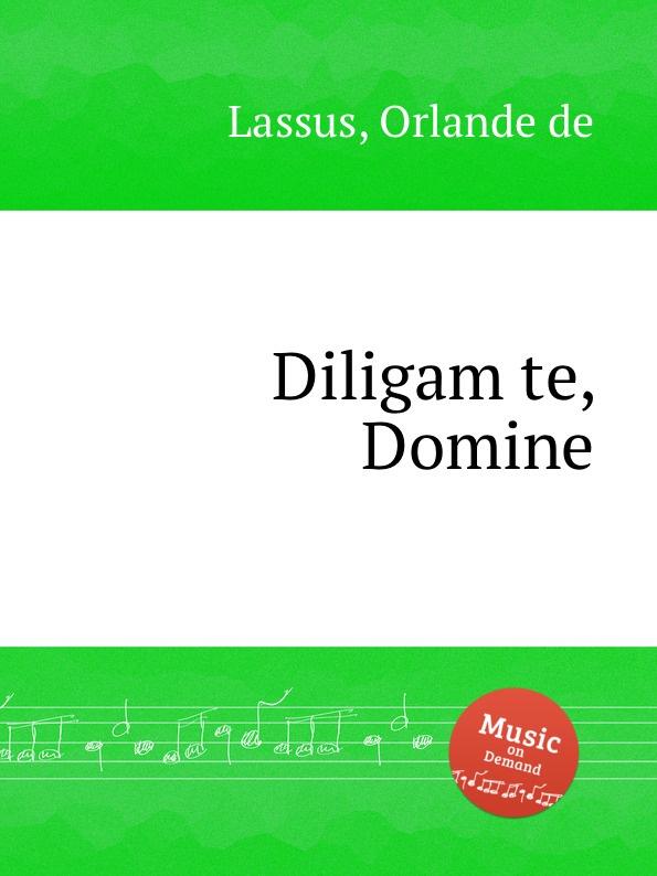 O.de Lassus Diligam te, Domine o de lassus domine in auxilium meum respice