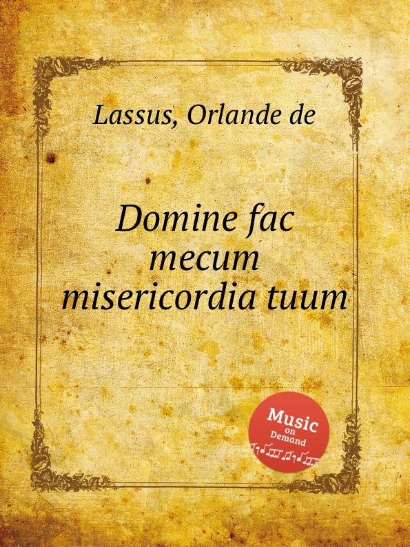 O.de Lassus Domine fac mecum misericordia tuum o de lassus domine in auxilium meum respice