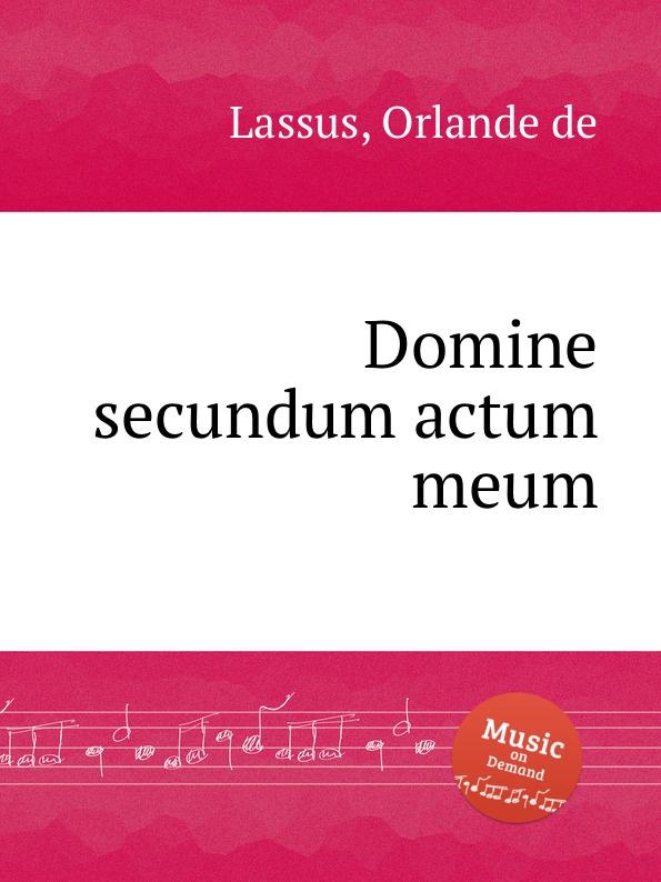 O.de Lassus Domine secundum actum meum o de lassus domine in auxilium meum respice