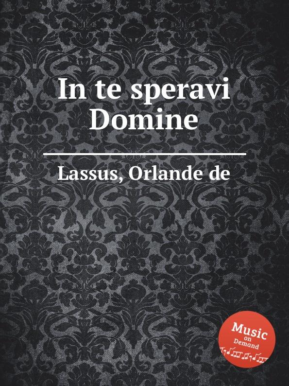 O.de Lassus In te speravi Domine o de lassus domine in auxilium meum respice