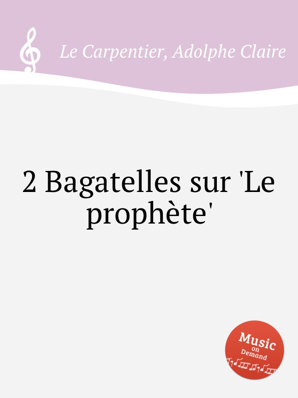 A.C. Carpentier 2 Bagatelles sur .Le prophete. adolphe adam le toreador