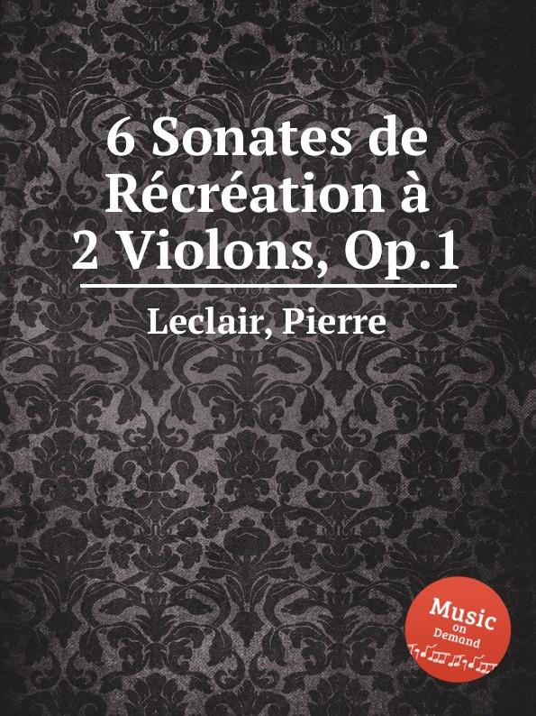 P. Leclair 6 Sonates de Recreation a 2 Violons, Op.1 various boccherini luigi sonates