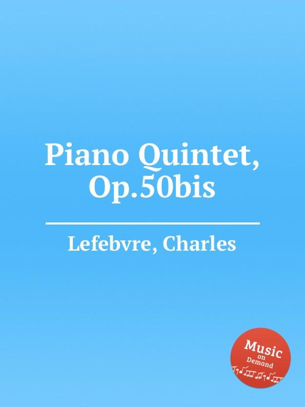 C. Lefebvre Piano Quintet, Op.50bis недорого