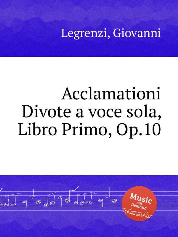 G. Legrenzi Acclamationi Divote a voce sola, Libro Primo, Op.10 g b bassani cantate a voce sola