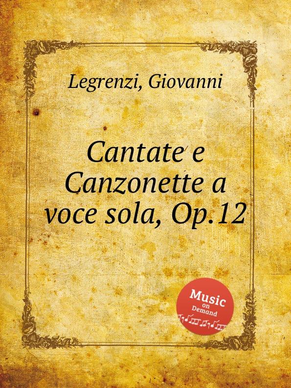 G. Legrenzi Cantate e Canzonette a voce sola, Op.12 g b bassani cantate a voce sola