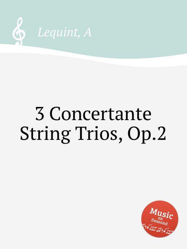 A. Lequint 3 Concertante String Trios, Op.2 f a hoffmeister 3 string trios op 37
