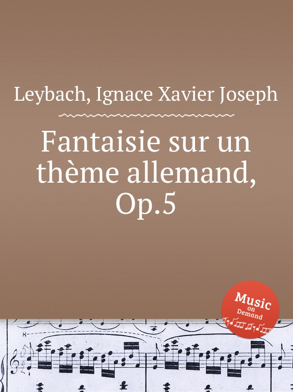 I.X. Leybach Fantaisie sur un theme allemand, Op.5 j d alard fantaisie sur un ballo in maschera op 40