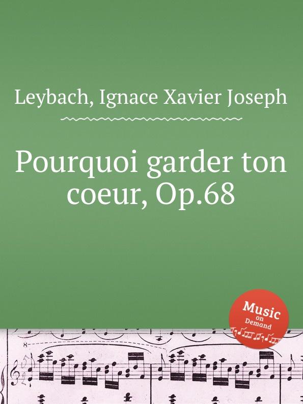 I.X. Leybach Pourquoi garder ton coeur, Op.68 ф шопен мазурки op 68 mazurkas op 68