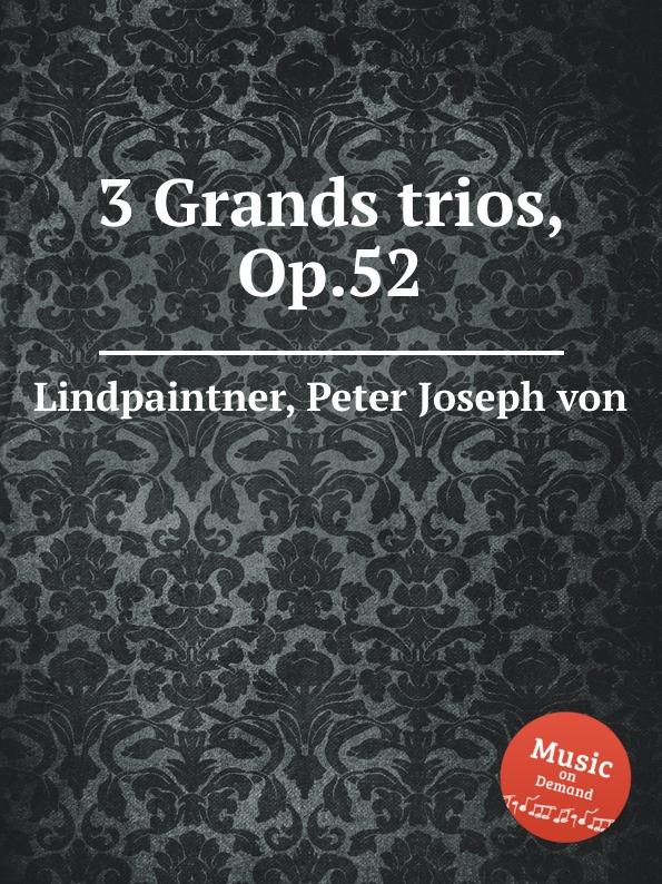 P.J. Lindpaintner 3 Grands trios, Op.52 p j lindpaintner 3 grands trios op 52