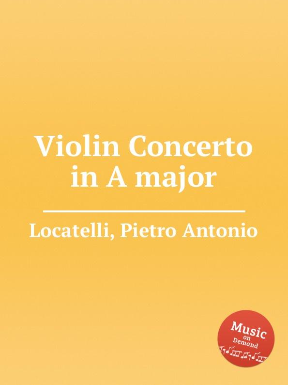 P.A. Locatelli Violin Concerto in A major p a locatelli violin concerto in e major