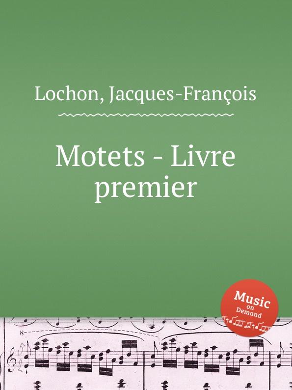 J. Lochon Motets - Livre premier j veillot motets
