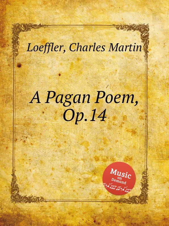 C.M. Loeffler A Pagan Poem, Op.14 c m loeffler a pagan poem op 14