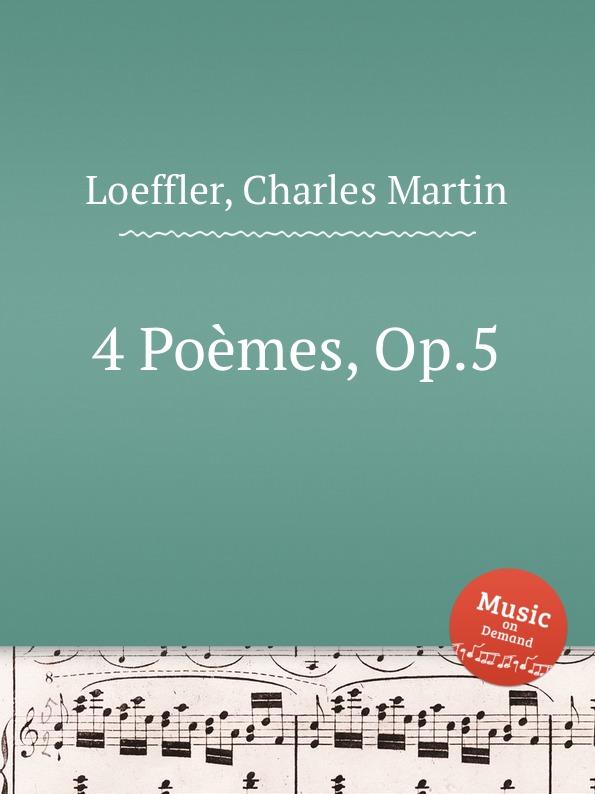 C.M. Loeffler 4 Poemes, Op.5 c m loeffler a pagan poem op 14