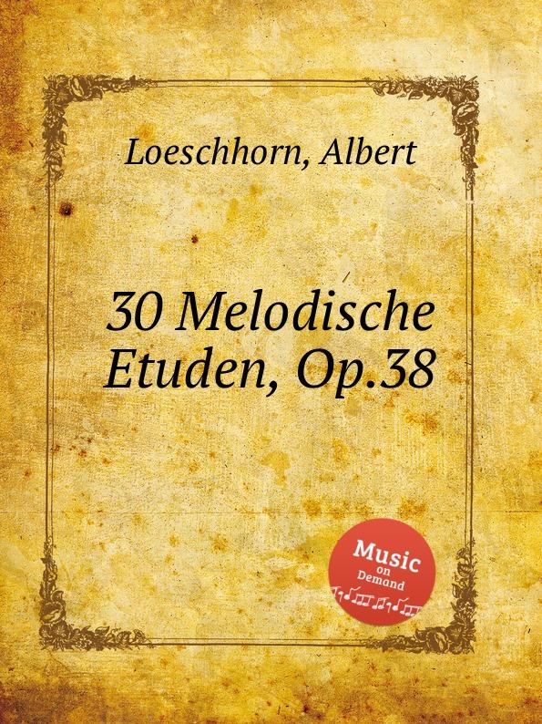 A. Loeschhorn 30 Melodische Etuden, Op.38 a wunderer 24 etuden in allen tonarten