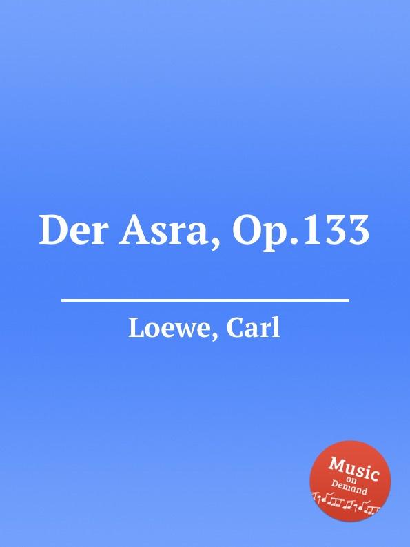 C. Loewe Der Asra, Op.133 c loewe switezianka op 51