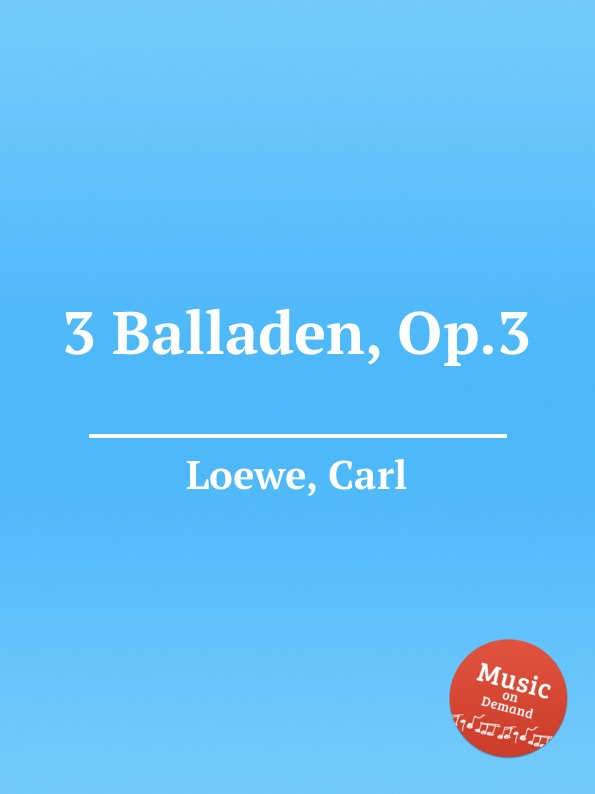 C. Loewe 3 Balladen, Op.3 c loewe 2 balladen op 108